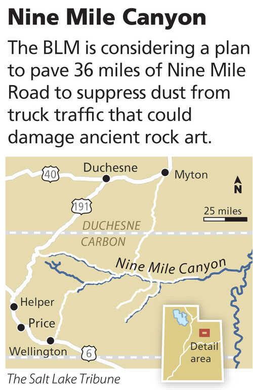 Nine Mile Canyon The BLM is considering a plan to pave 36 miles of Nine Mile Road to suppress dust from truck traffic that could damage ancient rock art.