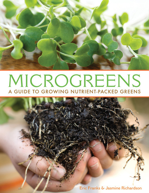Microgreens: A Guide to Growing Nutrient-packed Greens, by Eric Franks and Jasmine Richardson (Gibbs Smith, $19.99) Courtesy Gibbs Smith