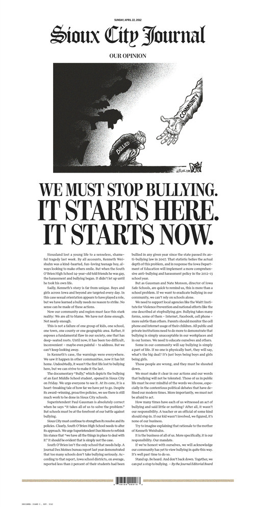 This image shows the front page of The Sioux City Journal's Sunday, April 22, 2012, edition, featuring a full-page piece to an anti-bullying editorial after a gay teen committed suicide.  The Sioux City Journal's front-page opinion piece calls on the community to be pro-active in stopping bullying and urges members to learn more about the problem by seeing the acclaimed new film,