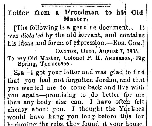 This image obtained by The Associated Press shows the beginning of a letter dated Aug. 7, 1865 from Jordan Anderson to his former master, Patrick H. Anderson, published in the Cincinnati Commercial newspaper. Treasured as a social document, praised as a masterpiece of satire, Anderson's letter has been anthologized and published all over the world. Historians teach it, and the letter turns up occasionally on a blog or on Facebook. Humorist Andy Borowitz read the letter recently and called it, in an email to The Associated Press,