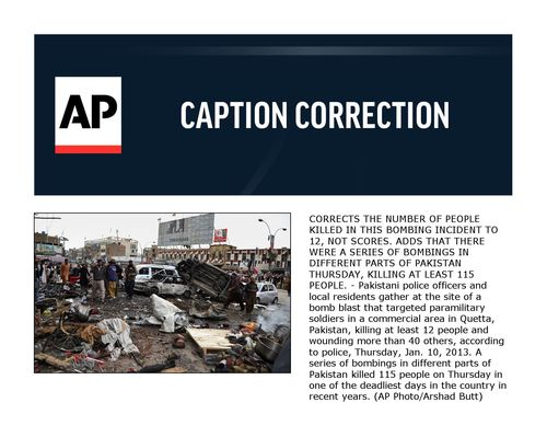 CORRECTS THE NUMBER OF PEOPLE KILLED IN THIS BOMBING INCIDENT TO 12, NOT SCORES. ADDS THAT THERE WERE A SERIES OF BOMBINGS IN DIFFERENT PARTS OF PAKISTAN THURSDAY, KILLING AT LEAST 115 PEOPLE. - Pakistani police officers and local residents gather at the site of a bomb blast that targeted paramilitary soldiers in a commercial area in Quetta, Pakistan, killing at least 12 people and wounding more than 40 others, according to police, Thursday, Jan. 10, 2013. A series of bombings in different parts of Pakistan killed 115 people on Thursday in one of the deadliest days in the country in recent years. (AP Photo/Arshad Butt)