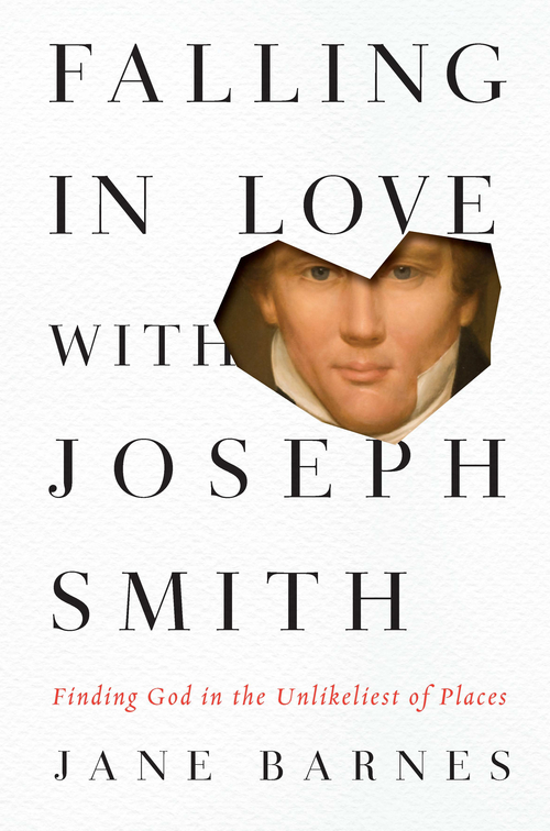 "Jane Barnes' ""Falling in Love With Joseph Smith,"" released last fall, has perplexed some faithful Mormons while also delighting some non-Mormons, signaling a new trend in books about the LDS Church and its founding prophet.  Courtesy: Tarcher/Penguin"