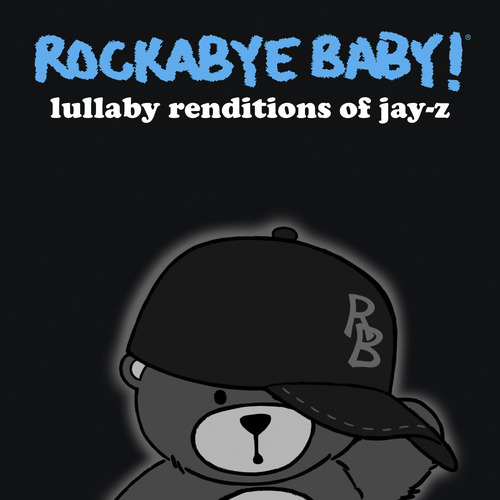 | Courtesy Shore Fire Media Rockabye Baby! - Lullaby Renditions of Jay-Z