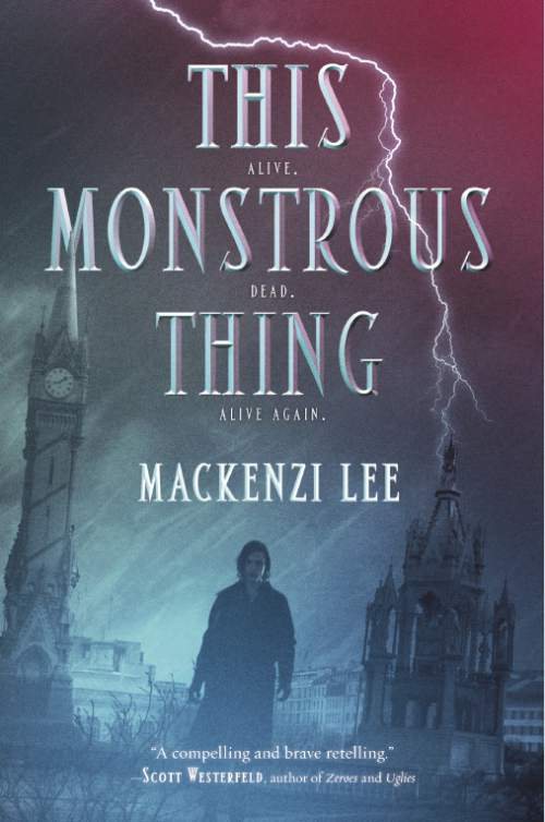 "|  Courtesy   Cover of ""This Monstrous Thing,"" a riff on Mary Shelley's ""Frankenstein"" by author Mackenzi Lee."