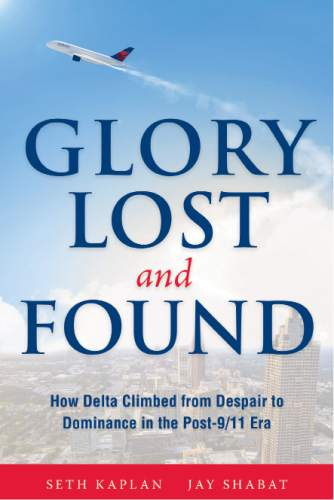 """""""Glory Lost and Found -- How Delta Climbed from Despair to Dominance in the Post-9/11 Era,"""" by Seth Kaplan and Jay Shabat."""