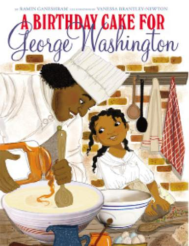 """This book cover image released by Scholastic shows, """"A Birthday Cake for George Washington,"""" by Ramin Ganeshram with illustrations by Vanessa Brantley-Newtown. (Scholastic via AP)"""