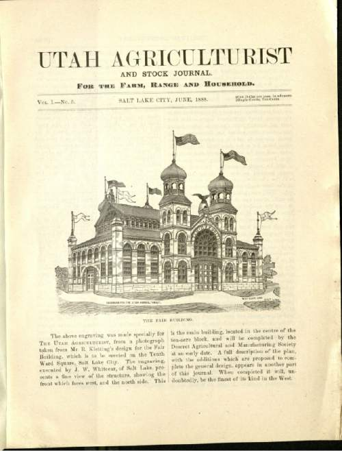 |  Courtesy Michael De Groote, S.K. Hart Management  The Utah Exposition Building in Salt Lake City, as featured in a June 1888 edition of Utah Agriculturalist and Stock Journal. Located at what was then known as Tenth Ward Square where Trolley Square shopping center stands today, the building was used for the Utah Territorial Fair in 1888 and, after Utah became a state, again in 1899 and 1901. Long since demolished, the structure's design is being used a model for a new residential project planned adjacent to the historic mall.
