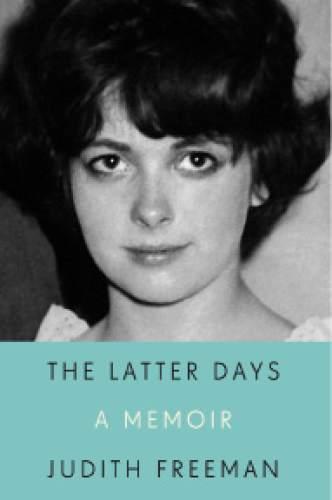 "Courtesy photo  Book jacket for Judith Freeman's new memoir, ""The Latter Days."""