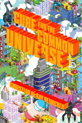Courtesy photo  Cover of ìCure for the Common Universeî the debut young-adult novel by Salt Lake City resident Christian Heidecker.