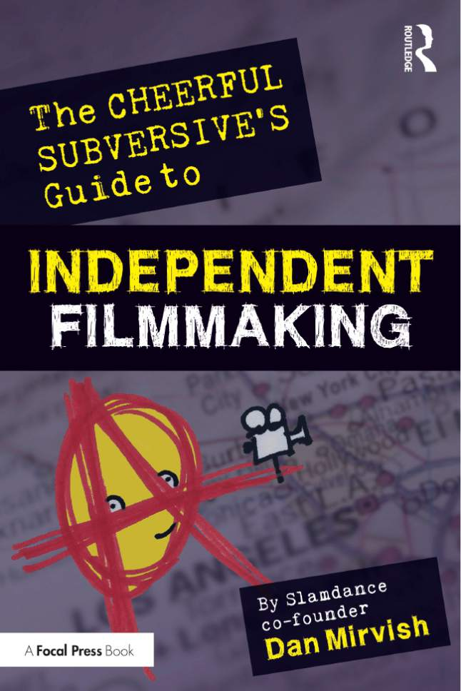 """Courtesy photo  Cover of """"The Cheerful Subversive's Guide to Independent Filmmaking,"""" by Dan Mirvish, one of the founders of the Slamdance Film Festival."""