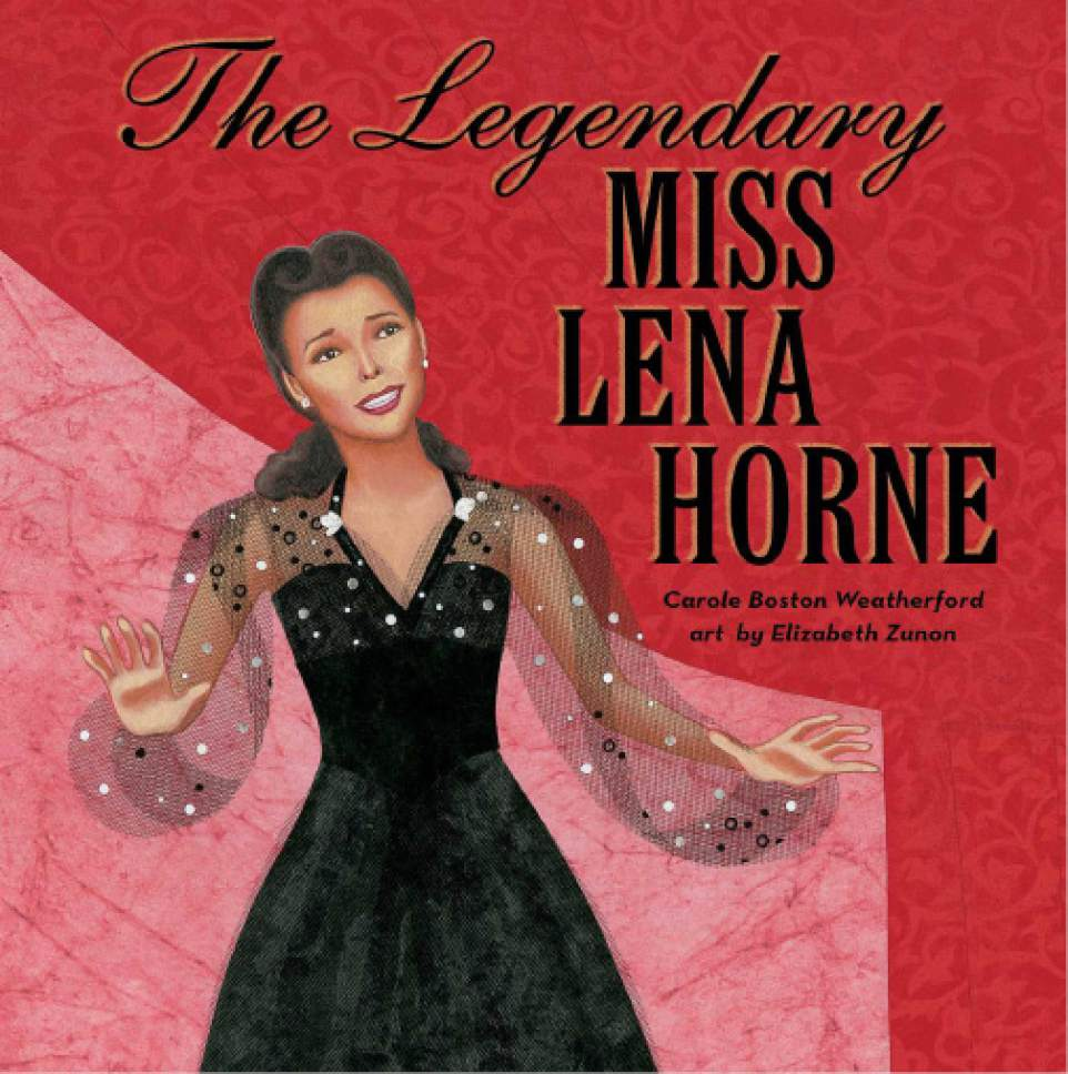 """Courtesy photo  Cover of """"The Legendary Miss Lena Horne"""" by Carole Boston Weatherford."""
