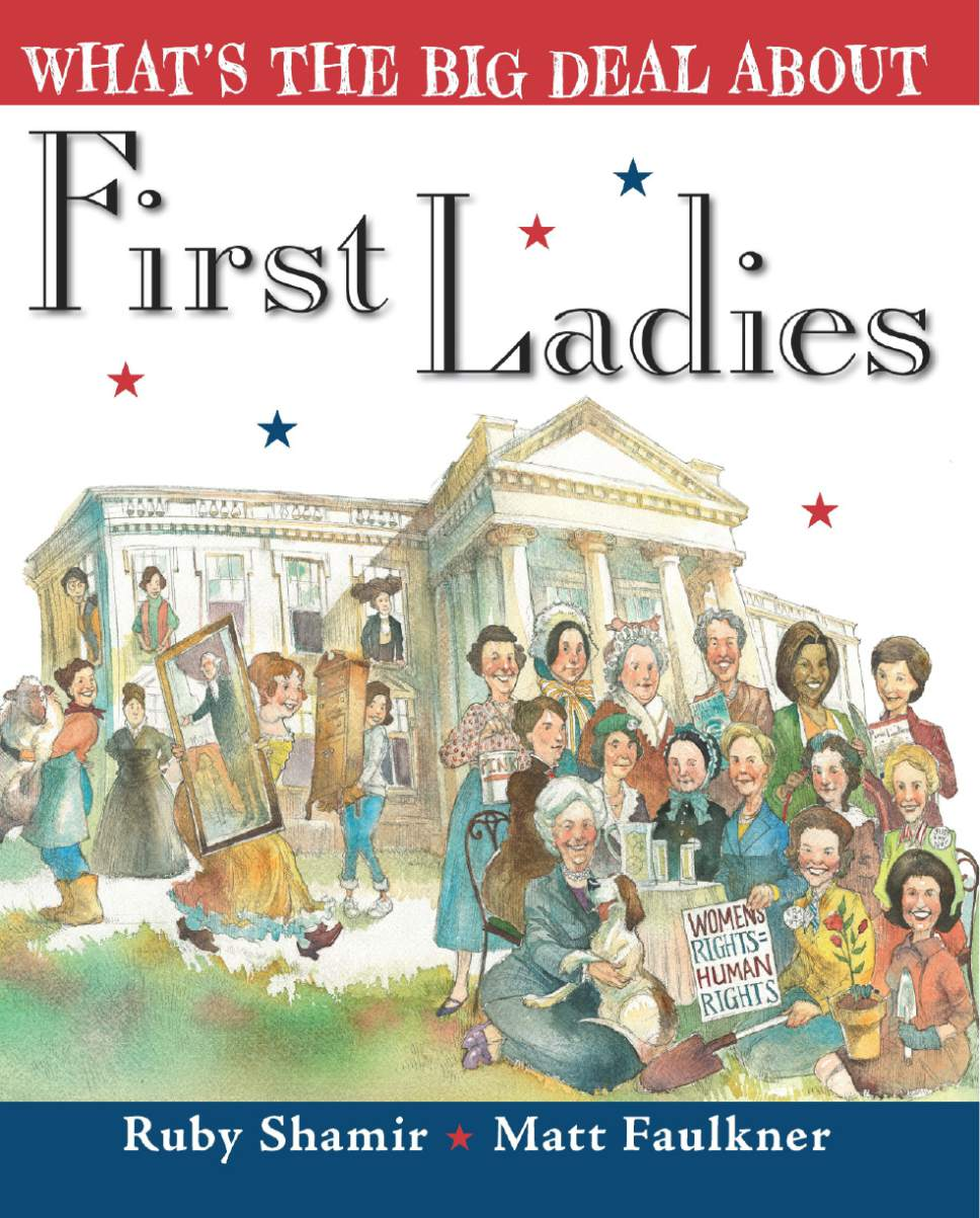 The cover of ìWhatís the Big Deal About First Ladiesî by Ruby Shamir, with illustrations by Matt Faulkner. Courtesy of Penguin Young Readers