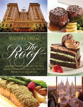 Recipes from The Roof cookbook celebrates the 100th anniversary of the Hotel Utah and Joseph Smith Memorial Building. Courtesy Deseret Book